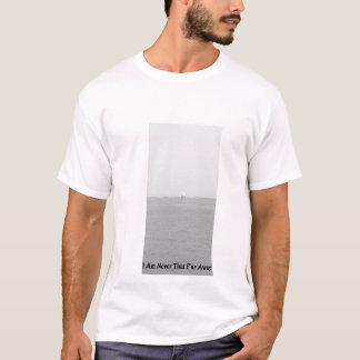 Ich bin nie der weit weg T-Shirt