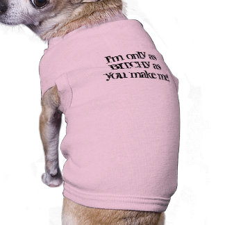 Ich bin nur so gehässig, wie Sie mich machen! Shirt