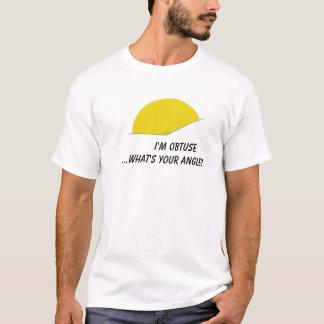Ich bin… stumpf, was Ihr Winkel ist? T-Shirt