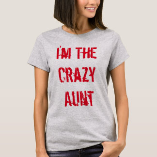 """""""Ich bin T - Shirt der verrückten Tante"""""""