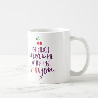 Ich bin viel mehr ich, wenn ich mit Ihnen Tasse