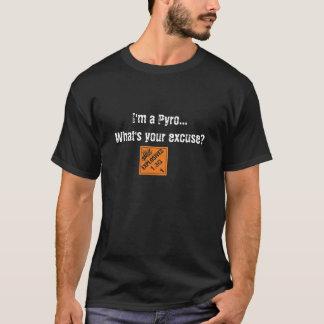 Ich bin, was bin Ihre Entschuldigung ein Pyro? T-Shirt