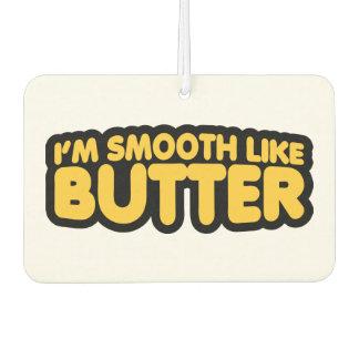 Ich bin wie Butter glatt Lufterfrischer