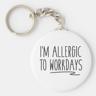 Ich bin zu den Arbeitstagen allergisch Schlüsselanhänger