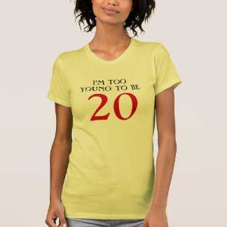 Ich bin zu jung, 20 zu sein t shirts