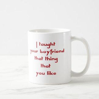 Ich brachte Ihrem Freund diese Sache bei, dass Sie Kaffeetasse