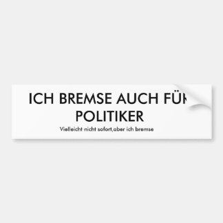ICH BREMSE AUCH FÜR POLITIKER, Vielleicht nicht... Autoaufkleber
