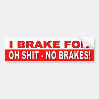 Ich bremse für - oh S ** keine lustigen Bremsen Autoaufkleber