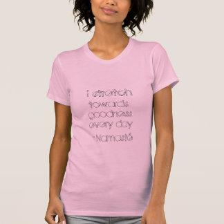 Ich dehne in Richtung zur Güte jeden Tag, - T-Shirt