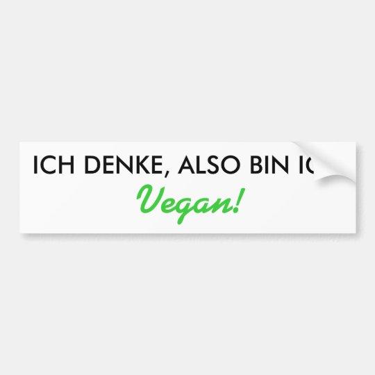 ICH DENKE, ALSO BIN ICH, Vegan! Autoaufkleber