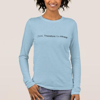 Ich denke, dass deshalb ich atheistisch bin langarm T-Shirt