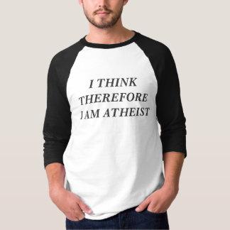 Ich denke, dass deshalb ich atheistisch bin T-Shirt