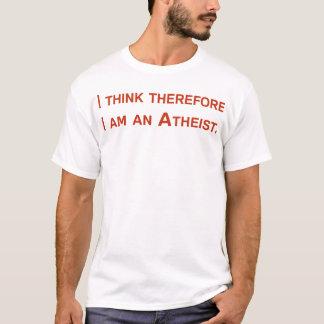 Ich denke, dass deshalb ich ein Atheist bin T-Shirt