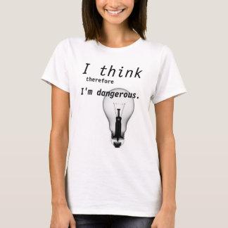 Ich denke, dass deshalb ich gefährlich bin T-Shirt