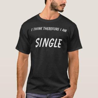 Ich denke, dass deshalb ich, Single bin T-Shirt