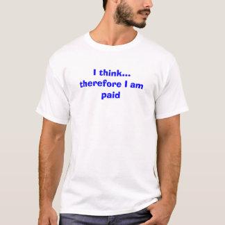 Ich denke, dass… deshalb ich zahlend bin T-Shirt