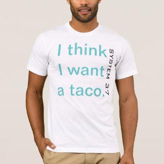 Ich denke, dass ich einen Taco. will T-Shirt