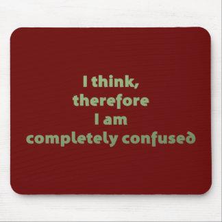 Ich denke, deshalb bin ich vollständig verwirrt mousepad