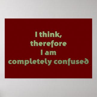 Ich denke, deshalb bin ich vollständig verwirrt poster