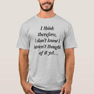Ich denke deshalb, ich weiß nicht, dass ich nicht T-Shirt
