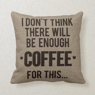 Ich denke nicht, dass es genügend Kaffee für Kissen
