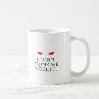 Ich denke nicht, dass wir es… weckten kaffeetasse