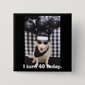 Ich drehe 40 heute quadratischer button 5,1 cm