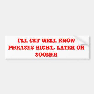 Ich erhalte gut kenne die rechten Phrasen, später Autoaufkleber