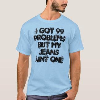 Ich erhielt 99 Probleme aber mein Jeans aint eins T-Shirt