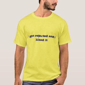 ich erhielt zurückgewiesen und ich mochte es T-Shirt