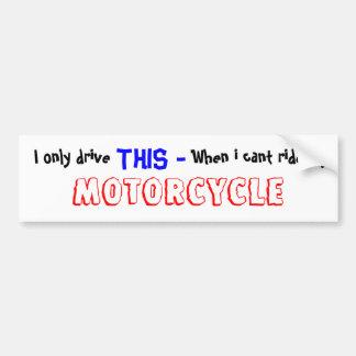 Ich fahre nur, DIESES -, wenn ich die meine Fahrt Autoaufkleber
