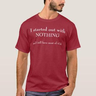 Ich fing mit NICHTS an T-Shirt