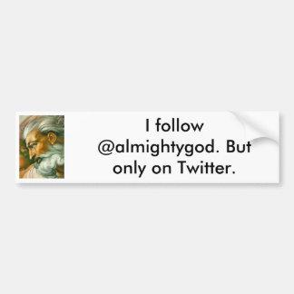 Ich folge @almightygod. Aber nur auf Twitter. Autoaufkleber