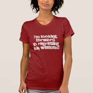 Ich freue mich, dieses Wochenende zu bedauern! T-Shirt