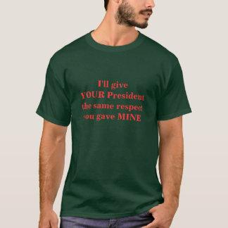 Ich gebe IHREM Präsidenten den gleichen Respekt T-Shirt