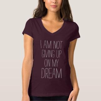 Ich gebe nicht auf meinem aufmunternden Traumzitat T-Shirt