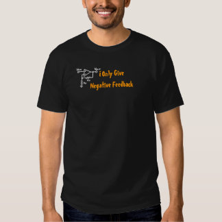 Ich gebe nur negatives Feed-back T Shirt