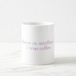 Ich glaube an ein anderes Leben, das ich Kaffee Kaffeetasse