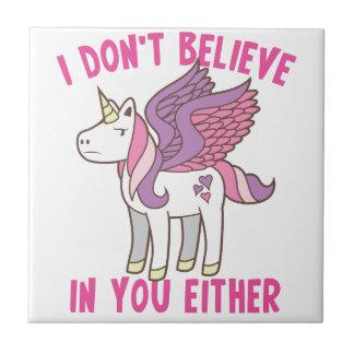 ich glaube an Sie auch nicht! freches Einhorn Fliese