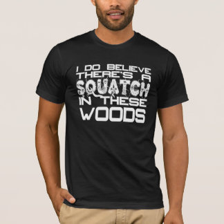 Ich glaube, dass es ein Squatch im dieses T-Shirt