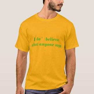 """Ich """"   glaube, was jedermann sagt T-Shirt"""