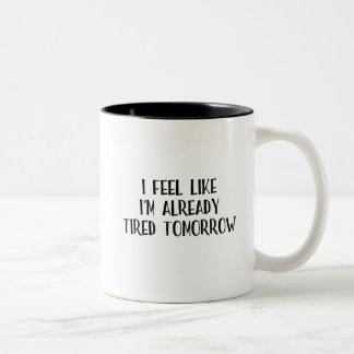 Ich glaube, wie ich müde bereits Tasse bin