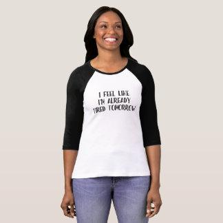 Ich glaube, wie ich müder bereits Raglan bin T-Shirt