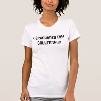 Ich graduaded frm colledge!!!! T-Shirt