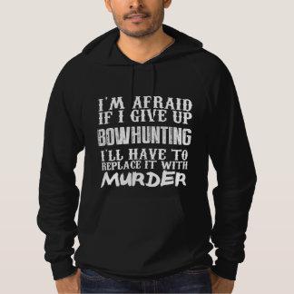Ich habe Angst, wenn ich Körper Bowhunting Hoodie