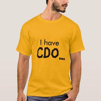 Ich habe, CDO… T-Shirt
