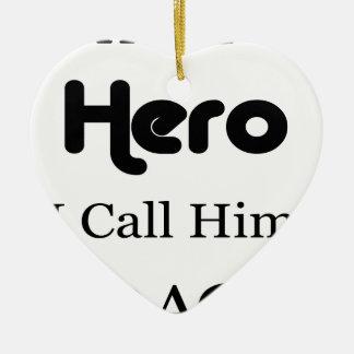 Ich habe einen Held, den ich ihn Vati anrufe Keramik Ornament