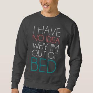 Ich habe keine Ahnung, warum ich aus Bett heraus Sweatshirt