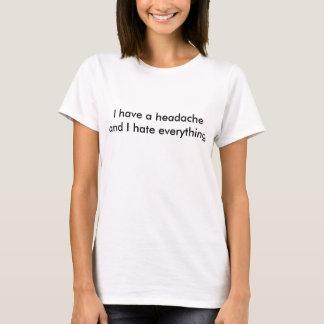 Ich habe Kopfschmerzen und ich hasse alles T-Shirt