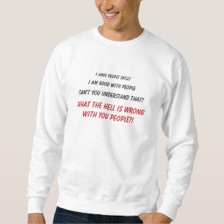 Ich habe Leutefähigkeiten, ich bin gut mit Leuten, Sweatshirt